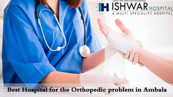 Best hospital for the Orthopedic problem in Ambala