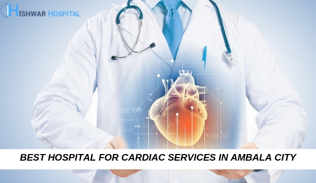 Best Hospital for cardiac services in Ambala City