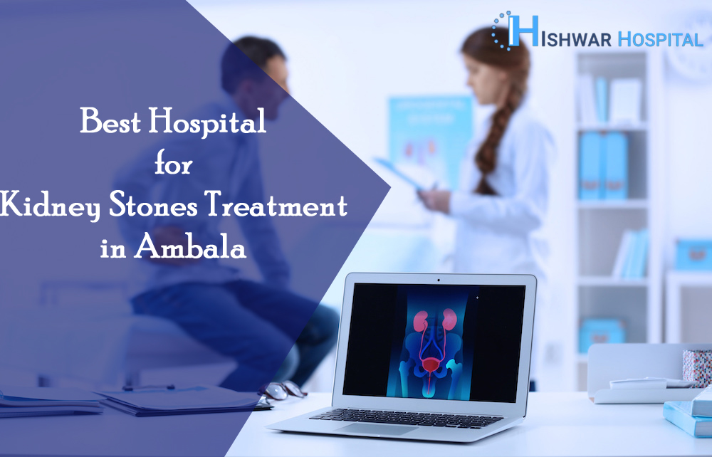 Best Hospital for Kidney Stones Treatment in Ambala