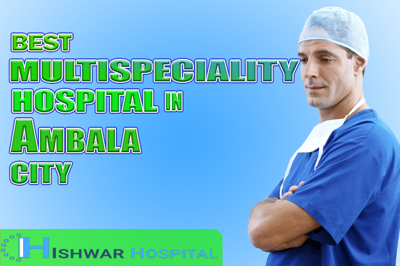 BEST MULTISPECIALITY HOSPITAL IN AMBALA CITY